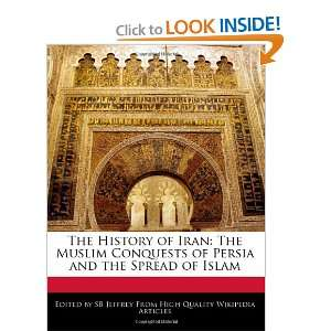 The History of Iran: The Muslim Conquests of Persia and