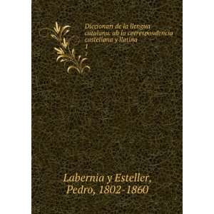 castellana y llatina. 1: Pedro, 1802 1860 Labernia y Esteller: Books