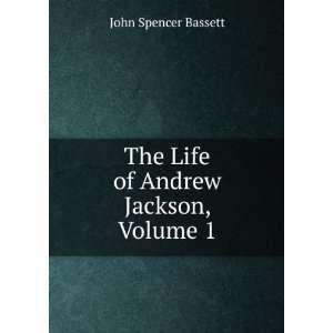 com The Life of Andrew Jackson, Volume 1 John Spencer Bassett Books