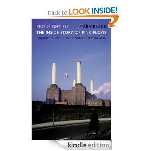 Pigs Might Fly The Inside Story of Pink Floyd Mark Blake