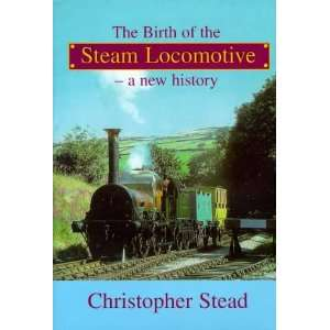 of the Steam Locomotive (9781902702087) Christopher Stead Books