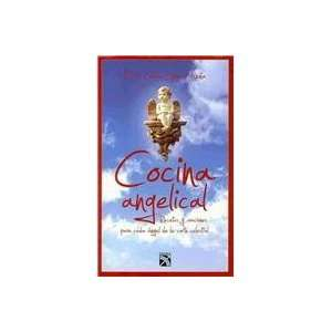 Cocina angelical / Angelical Cuisine: Recetas Y Oraciones