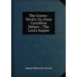 Carrollton Debate .: The Lords Supper: James Robinson Graves: Books