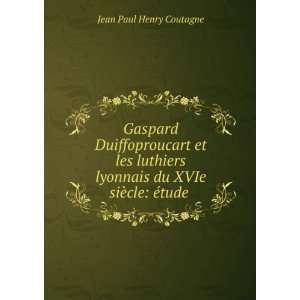 du XVIe siècle: étude .: Jean Paul Henry Coutagne: Books