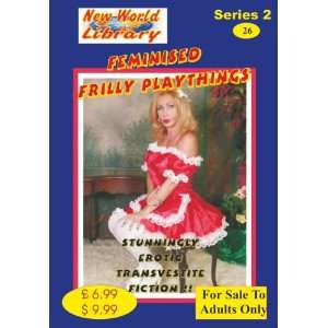 Feminised Frilly Playthings   Transvestite Novel   NWL26
