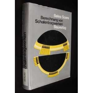 Berechnung von Schalentragwerken: Ing. Aurel A. Beles: Books