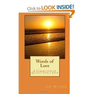 Words of Love: A Collection Of Quotes About Love (Volume 1