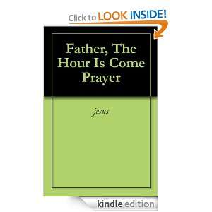 Father, The Hour Is Come Prayer jesus  Kindle Store