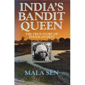 Indias Bandit Queen: The True Story of Phoolan Devi: Mala Sen: Books