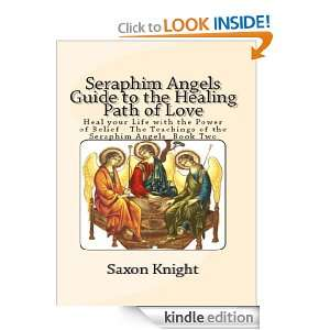 Seraphim Angels Guide to the Healing Path of Love: Heal Your Life with