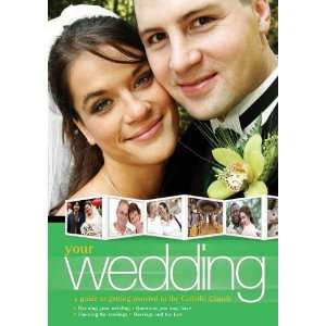 Your Wedding: A Guide to Getting Married in the Catholic