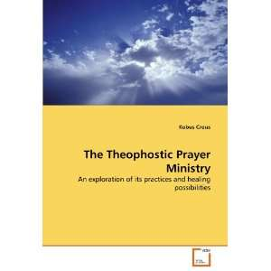 The Theophostic Prayer Ministry: An exploration of its practices and