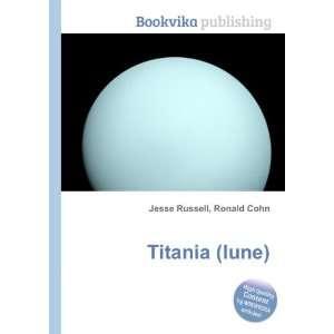 Titania (lune): Ronald Cohn Jesse Russell: Books
