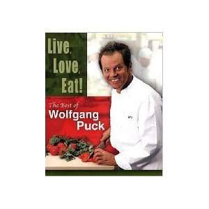 Live Love Eat the Best of Wolfgang Puck: Wolfgang Puck: Books