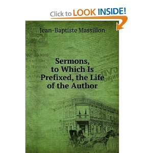 Sermons by J. B. Massillon, Bishop of Clermont. To Which