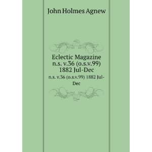 Magazine. n.s. v.36 (o.s.v.99) 1882 Jul Dec: John Holmes Agnew: Books