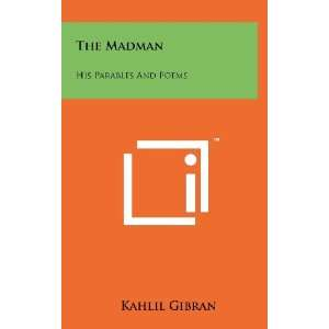 Madman: His Parables And Poems (9781258219611): Kahlil Gibran: Books