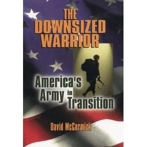 The Downsized Warrior: Americas Army in Transition