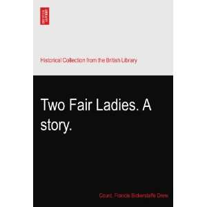 : Two Fair Ladies. A story.: Count. Francis Bickerstaffe Drew: Books