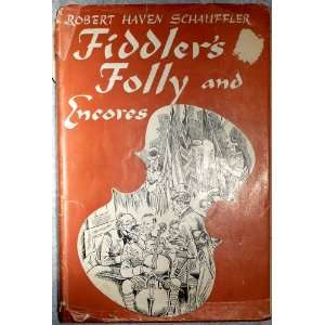 Fiddlers folly and encores Robert Haven Schauffler