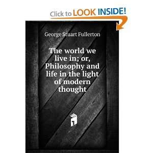 life in the light of modern thought George Stuart Fullerton Books