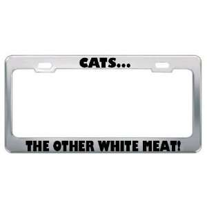 Cats The Other White Meat Metal License Plate Frame