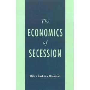 The Economics of Secession [Hardcover] Milica Z. Bookman Books