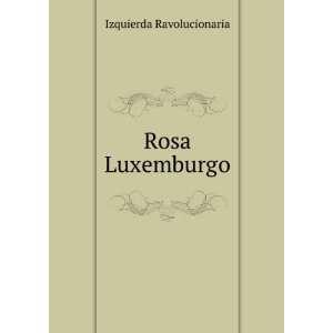 Rosa Luxemburgo Izquierda Ravolucionaria Books