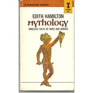 Mythology Timless Tales of Gods and Heroes (A Mentor Book