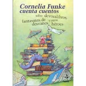 Cornelia Funke Cuenta Cuentos/ Cornelia Funke Tells