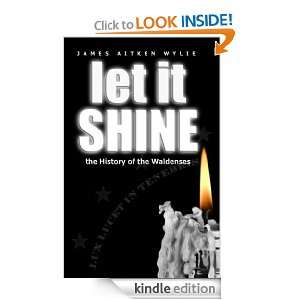 Let It Shine The History Of The Waldenses James Wylie, Ellen White