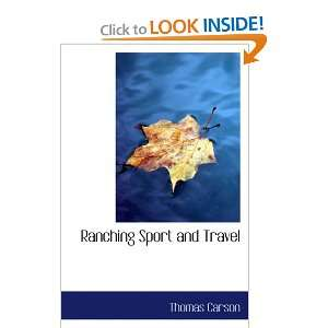 Ranching Sport and Travel (9780554069517): Thomas Carson: Books