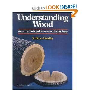Understanding Wood: A Craftsmans Guide to Wood Technology