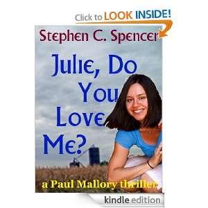 Julie, Do You Love Me? (a Paul Mallory thriller) Stephen C. Spencer