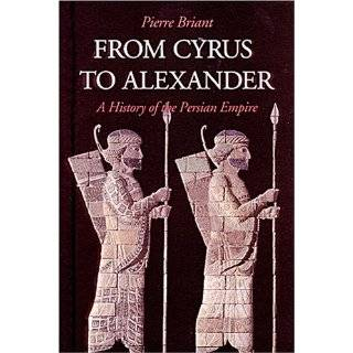 From Cyrus to Alexander: A History of the Persian Empire by Pierre