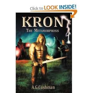 Kron: The Metamorphosis (9781468536836): A.G. Cushman: Books
