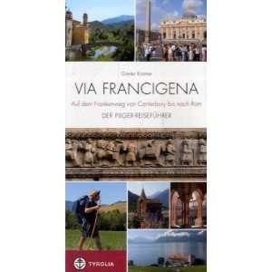 Francigena Auf dem Frankenweg von Canterbury. Der Pilger Reiseführer