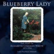 Blueberry Lady: The Story of Elizabeth Coleman White 1871 1954 by