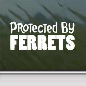Protected By Ferrets White Sticker Car Vinyl Window Laptop