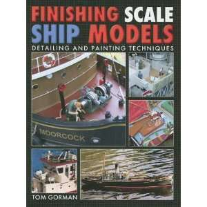 Finishing Scale Ship Models: Detailing and Painting