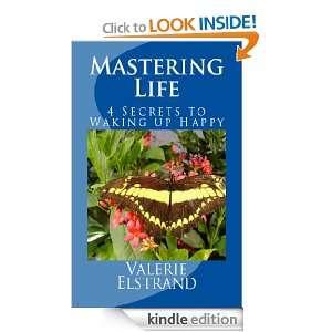 Mastering Life 4 Secrets to Waking up Happy Valerie Elstrand