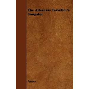 The Arkansas Travellers Songster (9781445557397) Anon