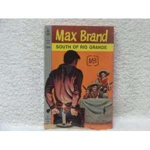 South of Rio Grande Max Brand Books