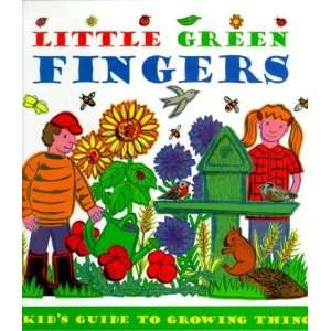 Little Green Fingers: A Kids Guide to Growing Things