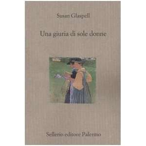 Una giuria di sole donne: .co.uk: Susan Glaspell, R. Serrai