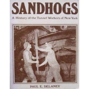 Sandhogs A history of the tunnel workers of New York