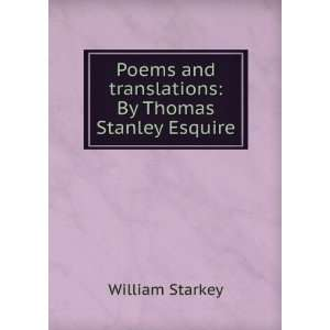 and translations: By Thomas Stanley Esquire: William Starkey: Books